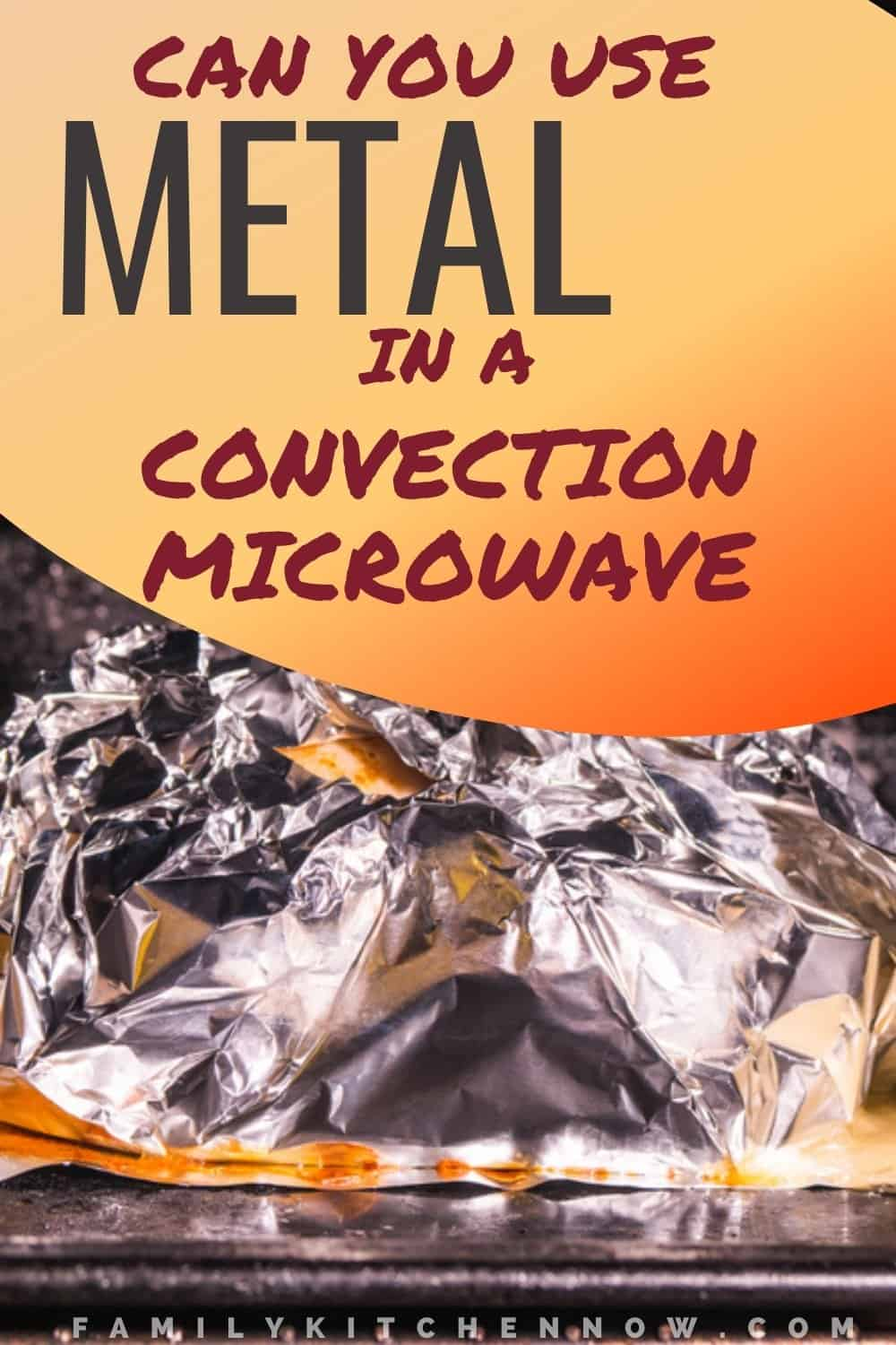 Can you put metal in a convection microwave?